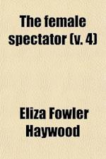 The Female Spectator (Volume 4) af Eliza Fowler Haywood
