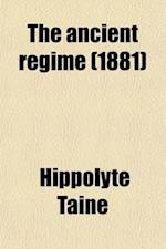 The Ancient Regime af Hippolyte Taine