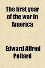 The First Year of the War in America af Edward Alfred Pollard