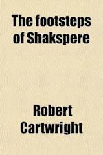 The Footsteps of Shakspere; Or, a Ramble with the Early Dramatists [By R. Cartwright]. af Robert Cartwright