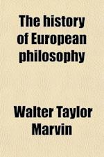 The History of European Philosophy; An Introductory Book af Walter Taylor Marvin