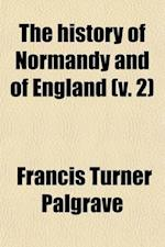 The History of Normandy and of England (Volume 2); The Three First Dukes of Normandy Rollo, Guillaume-Longue-Epee, and Richard-Sans-Peur. the Carlovin af Francis Turner Palgrave, Francis Palgrave