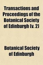 Transactions and Proceedings of the Botanical Society of Edinburgh (Volume 2) af Botanical Society Of Edinburgh