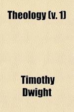 Theology (Volume 1); Explained and Defended in a Series of Sermons af Timothy Dwight