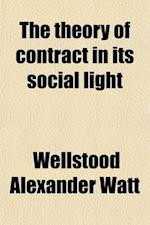 The Theory of Contract in Its Social Light af Wellstood Alexander Watt