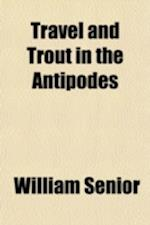 Travel and Trout in the Antipodes; An Angler's Sketches in Tasmania and New Zealand af William Senior