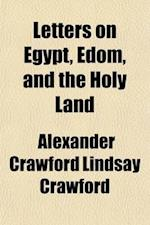 Letters on Egypt, Edom, and the Holy Land (Volume 1) af Alexander Crawford Lindsay Crawford