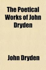The Poetical Works of John Dryden (Volume 4); Containing Original Poems, Tales and Translations