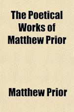 The Poetical Works of Matthew Prior (Volume 1); With a Life af Matthew Prior