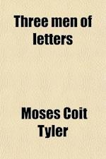 Three Men of Letters af Moses Coit Tyler