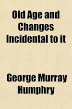 Old Age and Changes Incidental to It af George Murray Humphry