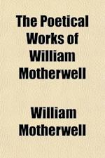 The Poetical Works of William Motherwell; With Memoir by James M'Conechy, Esq af William Motherwell