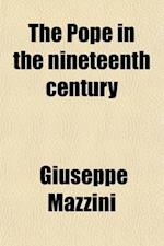 The Pope in the Nineteenth Century af Giuseppe Mazzini