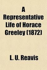 A Representative Life of Horace Greeley af L. U. Reavis