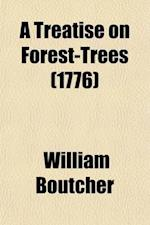 A   Treatise on Forest-Trees; Containing Not Only the Best Methods of Their Culture Hitherto Practised, But a Variety of New and Useful Discoveries, t af William Boutcher