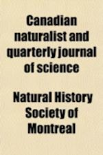 Canadian Naturalist and Quarterly Journal of Science (Volume 8) af Natural History Society of Montreal