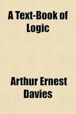 A Text-Book of Logic af Arthur Ernest Davies