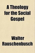 A Theology for the Social Gospel af Walter Rauschenbusch