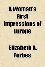 A Woman's First Impressions of Europe; Being Wayside Sketches Made During a Short Tour in the Year 1863 af Elizabeth A. Forbes