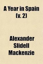 A Year in Spain (Volume 2) af Alexander Slidell Mackenzie