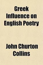 Greek Influence on English Poetry af John Churton Collins