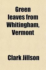 Green Leaves from Whitingham, Vermont; A History of the Town af Clark Jillson, Franklin C. Jillson