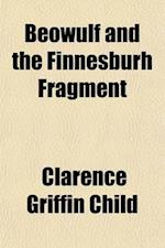 Beowulf and the Finnesburh Fragment af Clarence Griffin Child