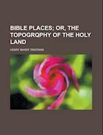 Bible Places; Or, the Topogrqphy of the Holy Land af Henry Baker Tristram