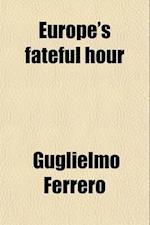 Europe's Fateful Hour af Guglielmo Ferrero
