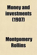 Money and Investments; A Reference Book for the Use of Those Desiring Information in the Handling of Money or the Investment Therof af Montgomery Rollins