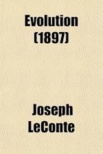 Evolution; Its Nature, Its Evidences, and Its Relation to Religious Thought af Joseph Leconte