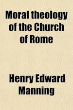 Moral Theology of the Church of Rome af Henry Edward Manning, Frederick Meyrick