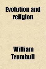 Evolution and Religion; A Parent's Talks with His Children Concerning the Moral Side of Evolution af William Trumbull