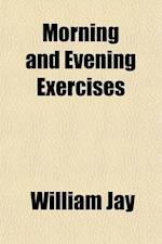 Morning and Evening Exercises (Volume 3) af William Jay