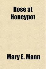 Rose at Honeypot af Mary E. Mann