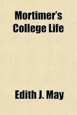 Mortimer's College Life af Edith J. May