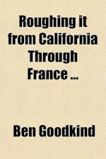 Roughing It from California Through France af Ben Goodkind