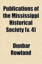 Publications of the Mississippi Historical Society (Volume 4) af Dunbar Rowland
