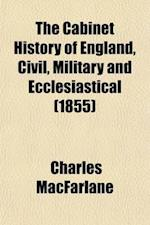 The Cabinet History of England, Civil, Military and Ecclesiastical (Volume 4); From the Invasion by Julius Caesar to the Year 1846 af Charles MacFarlane