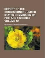 Report of the Commissioner - United States Commission of Fish and Fisheries Volume 12 af Jean Paul F. Richter, United States Bureau Of Fisheries