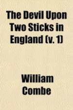 The Devil Upon Two Sticks in England (Volume 1); Being a Continuation of Le Diable Boiteux of Le Sage af William Combe