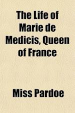 The Life of Marie de Medicis, Queen of France Volume 2; Consort of Henry IV, and Regent of the Kingdom Under Louis XIII. af Julia Pardoe, Miss Pardoe