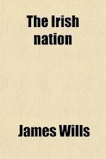 The Irish Nation (Volume 2); Its History and Its Biography af James Wills