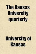 Kansas University Quarterly (Volume 9-10) af University Of Kansas