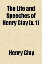 The Life and Speeches of Henry Clay (Volume 1) af Henry Clay