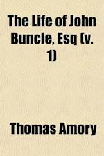The Life of John Buncle, Esq (Volume 1) af Thomas Amory