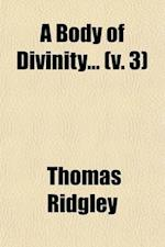 A Body of Divinity (Volume 3); With Notes, Original and Selected