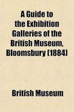 A   Guide to the Exhibition Galleries of the British Museum, Bloomsbury; Departments of Printed Books, Manuscripts, Prints and Drawings, Coins and Med af British Museum