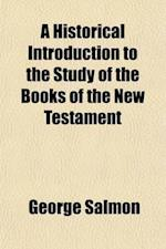 A   Historical Introduction to the Study of the Books of the New Testament; Being an Expansion of Lectures Delivered in the Divinity School of the Uni af George Salmon
