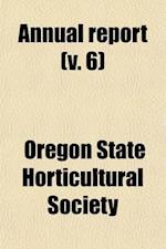Annual Report; Proceedings of the Annual Meeting of the Oregon State Horticultural Society Volume 6 af Oregon State Horticultural Society